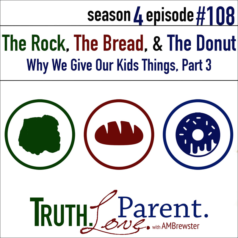 The Rock, the Bread, and the Donut | why we give our kids things, Part 3