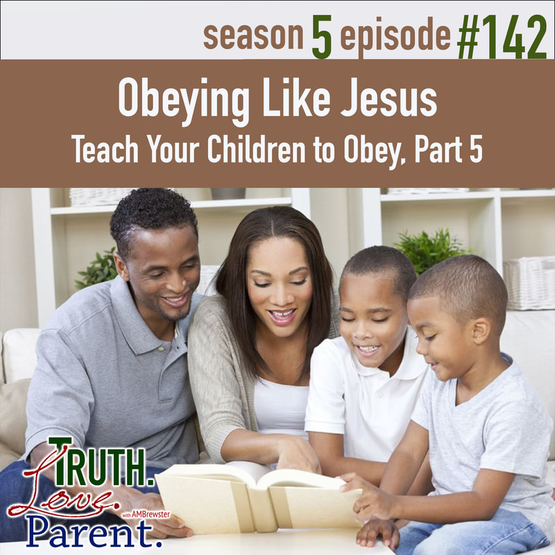 Obeying Like Jesus | Teach Your Children to Obey, Part 5