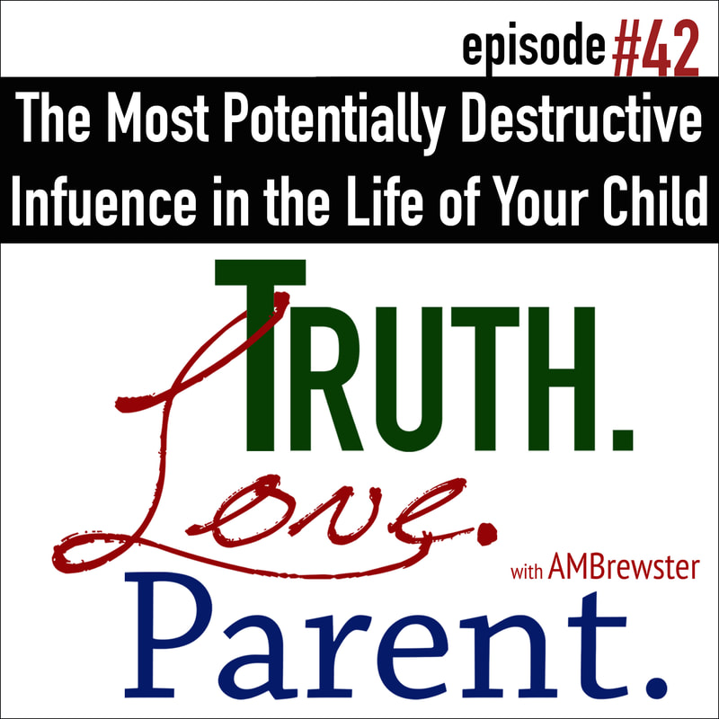 The Most Potentially Destructive Influence in the Life of Your Child