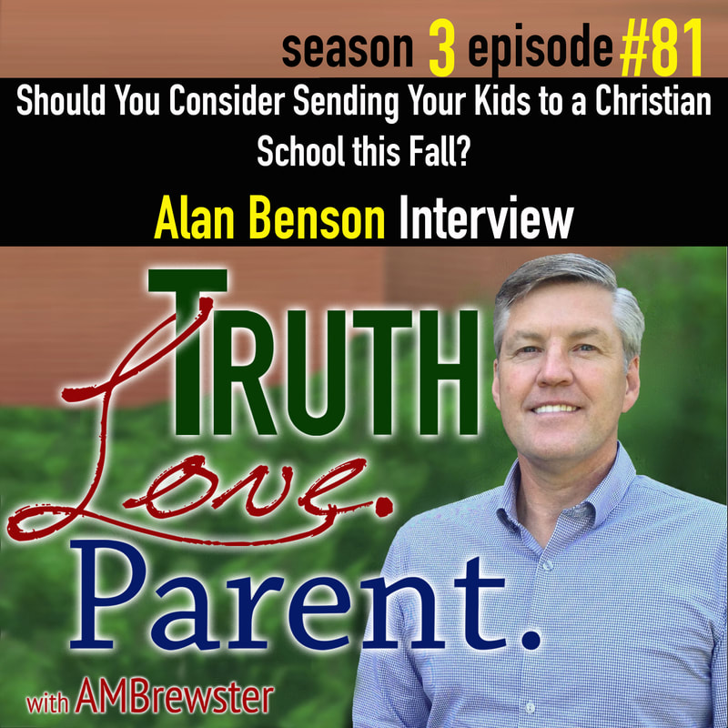 Should You Consider Sending Your Kids to a Christian School this Fall? | Alan Benson Interview