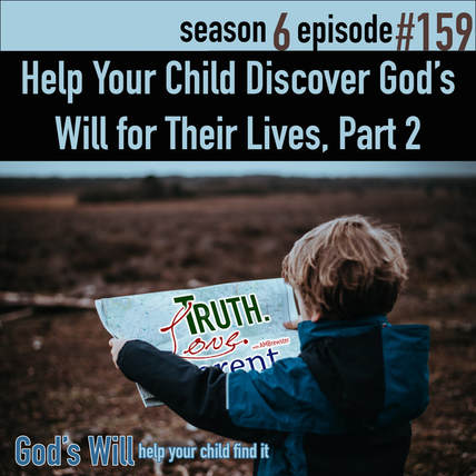 TLP 159: Help Your Children Discover God's Will for Their Lives, Part 2