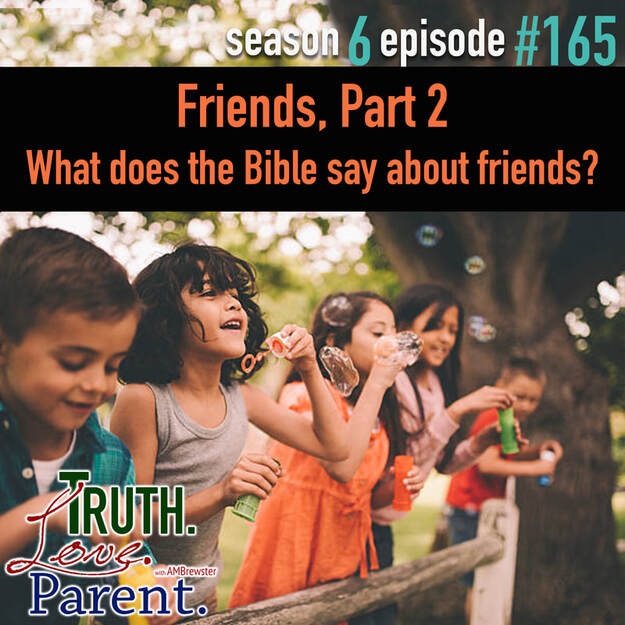 TLP 165: Friends, Part 2 | What does the Bible say about friends?
