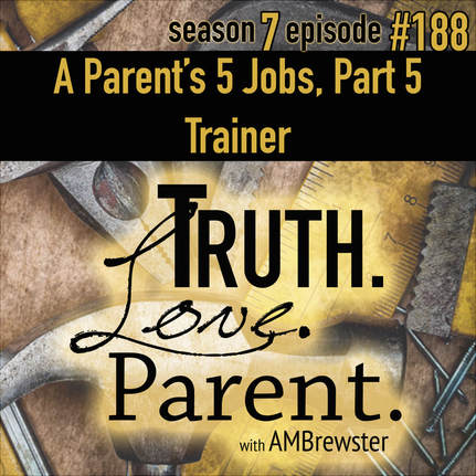 TLP 188: A Parent's 5 Jobs, Part 5 | Trainer