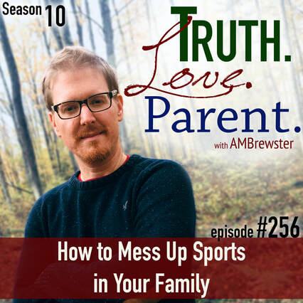 TLP 256: How to Mess Up Sports in Your Family