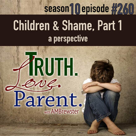 TLP 260: Children and Shame, Part 1 | a perspective