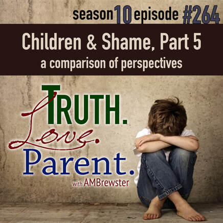 TLP 264: Children and Shame, Part 5 | a comparison of perspectives