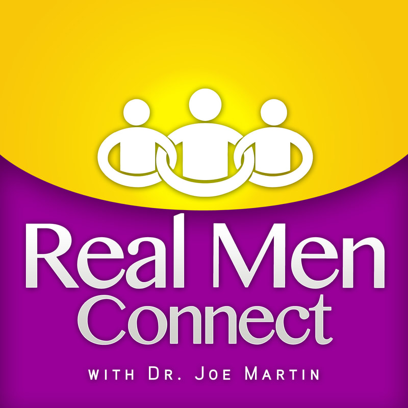 Real Men Connect with Dr. Joe Martin