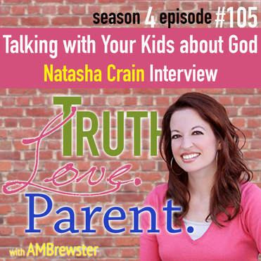 TLP 105: Talking with Your Kids about God | Natasha Crain Interview