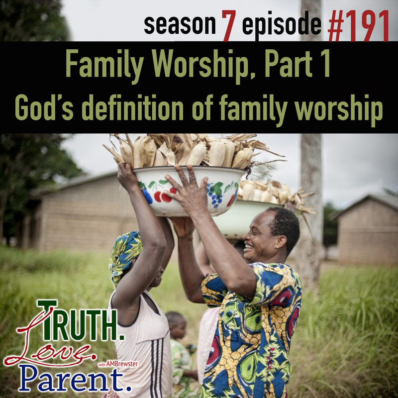 TLP 191: Family Worship, Part 1 | God's definition of family worship