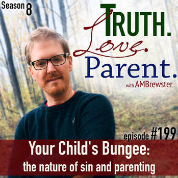 TLP 199: Your Child's Bungee | the nature of sin and parenting