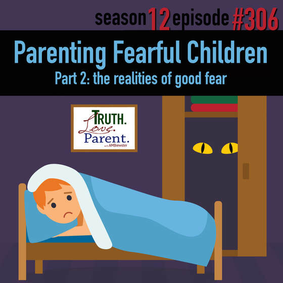 TLP 306: Parenting Fearful Children | the realities of good fear