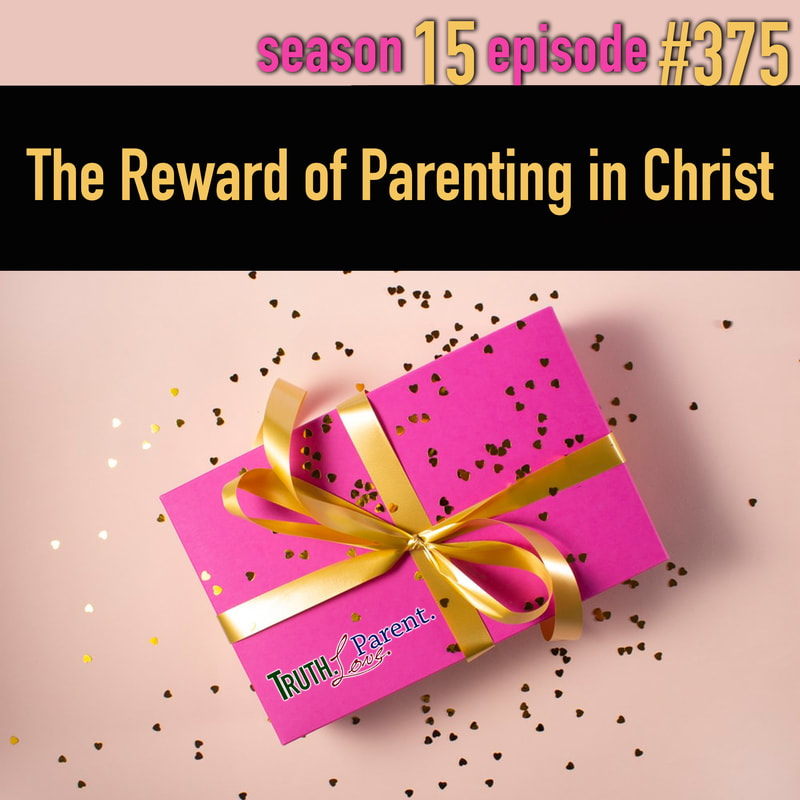 TLP 375: The Reward of Parenting in Christ