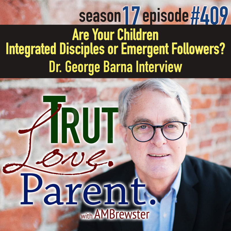 TLP 409: Are Your Children Integrated Disciples or Emergent Followers? Dr. George Barna Interview