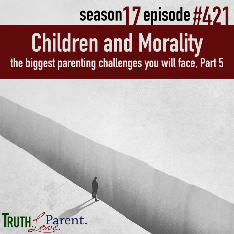 TLP 421: Children and Morality | the biggest parenting challenges you will face, Part 5