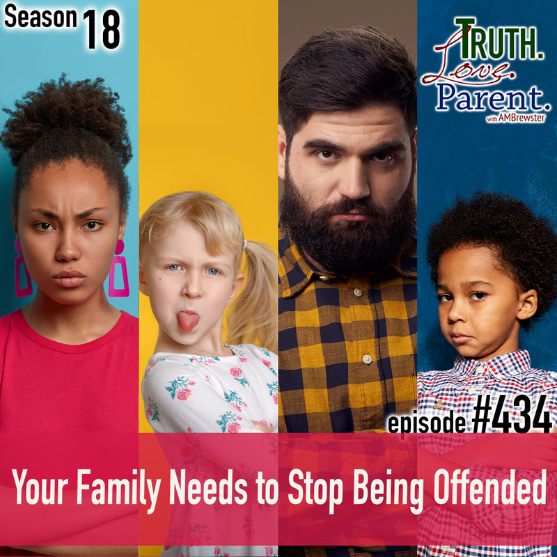 TLP 434: Your Family Needs to Stop Being Offended