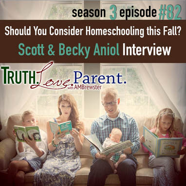 TLP 82: Should You Consider Homeschooling this Fall? | Scott and Becky Aniol Interview