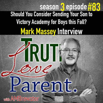 TLP 83: Should You Consider Sending Your Son to Victory Academy for Boys this Fall? | Mark Massey Interview