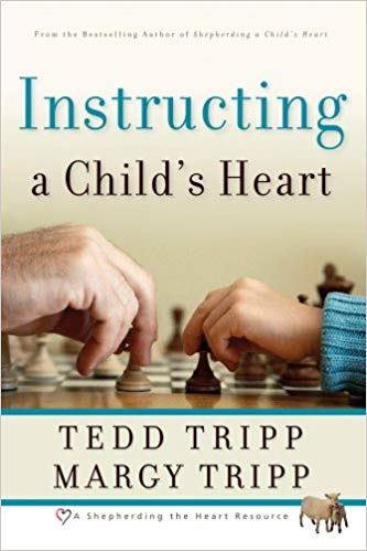 Instructing a Child's Heart by Ted & Margy Tripp