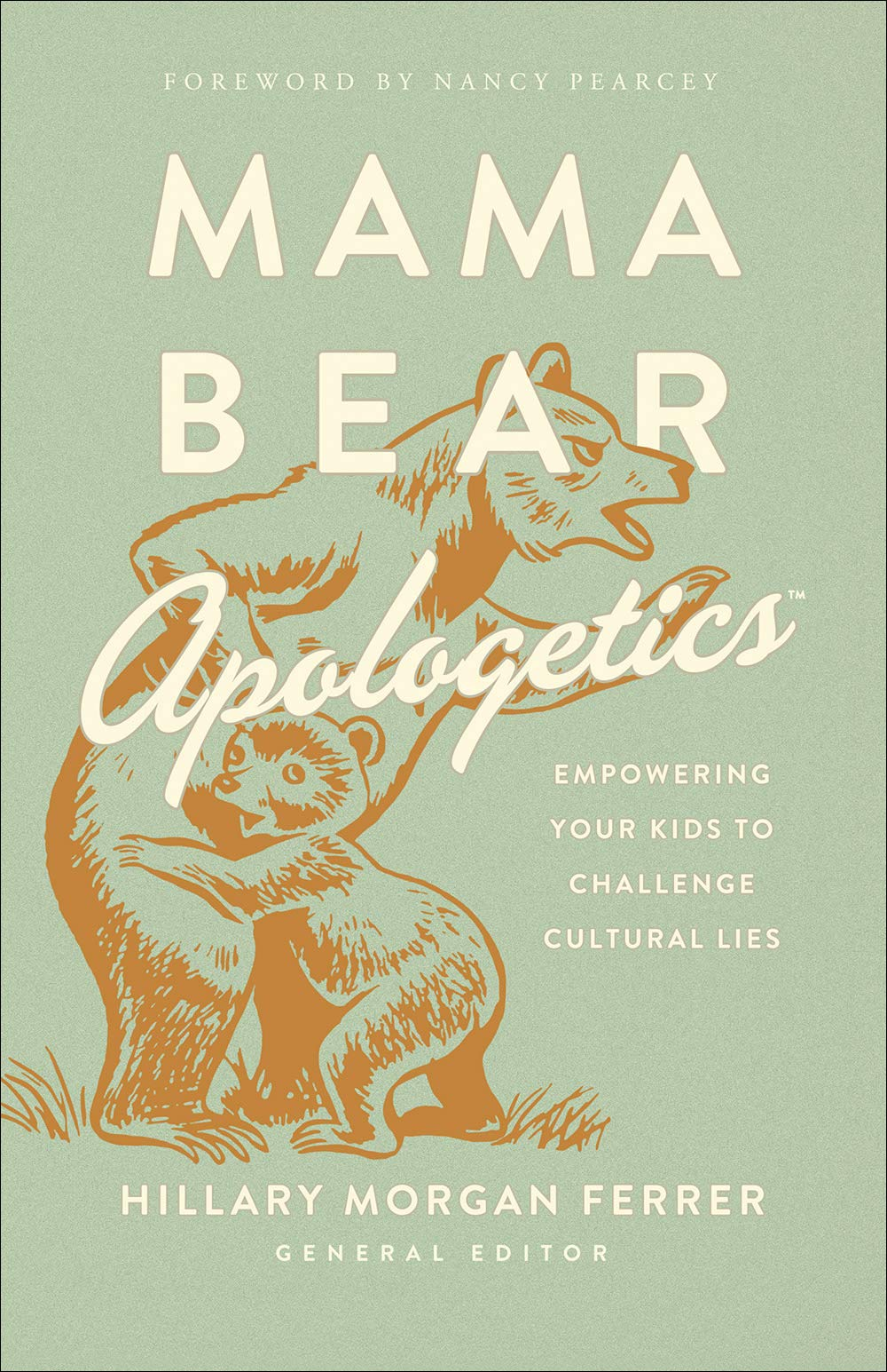 Mama Bear Apologetic: Empowering Your Kids to Challenge Cultural Lies by Hillary Morgan Ferrer