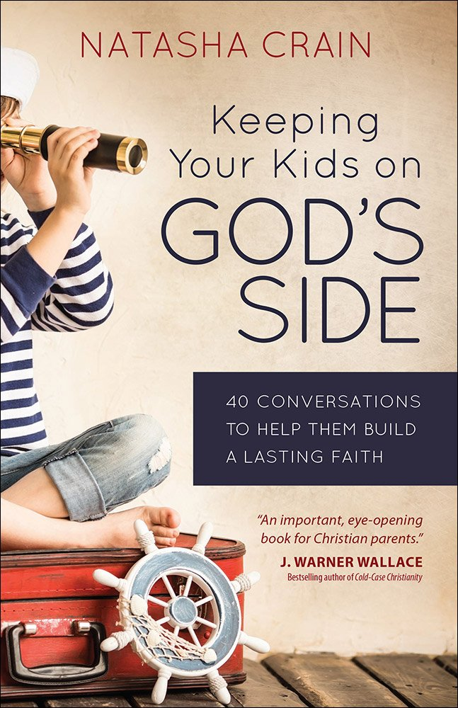 Keeping Your Kids on God's Side: 40 Conversations to Help Them Build a Lasting Faith by Natasha Crain