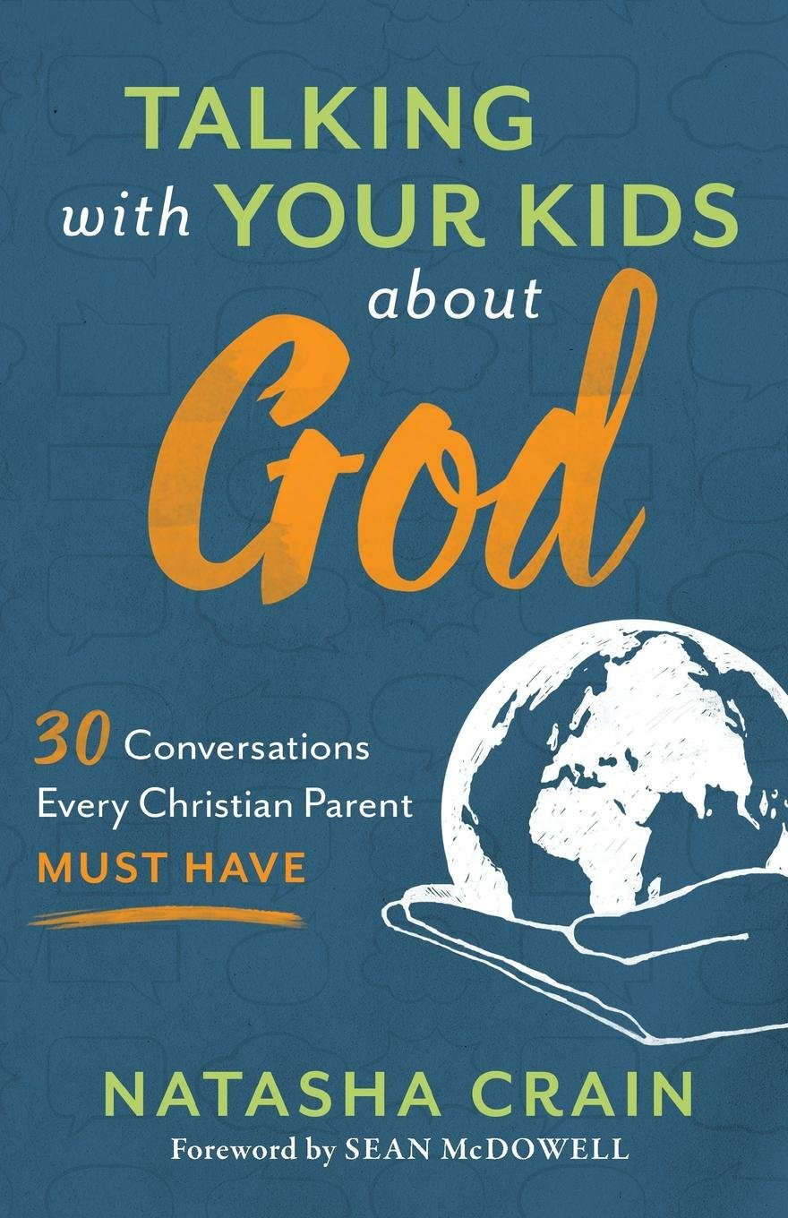 PictureTalking with Your Kids about God 30 Conversations Every Parent Must Have ​by Natasha Crain
