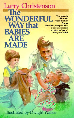 Wonderful Way Babies are Made Larry Christenson