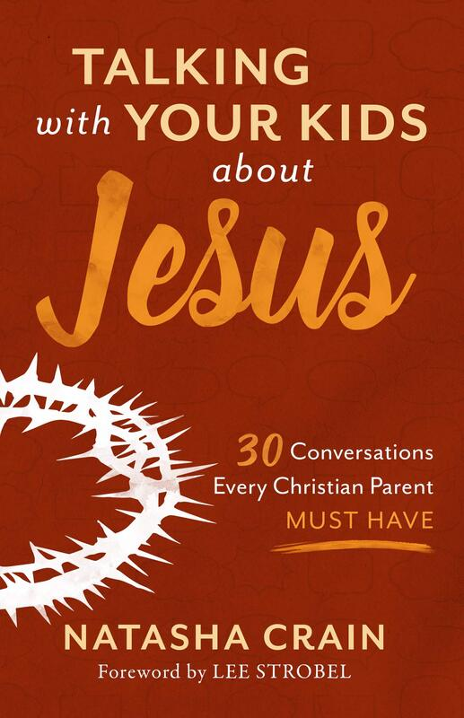 Talking with Your Kids about Jesus: 30 Conversations Every Parent Must Have ​by Natasha Crain
