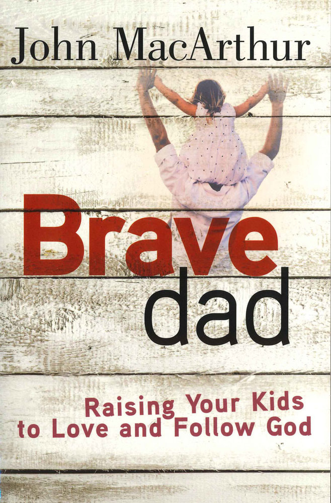 Brave Dad: Raising Your Kids to Love and Follow God ​by John MacArthur