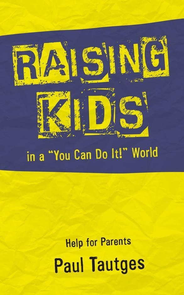 Raising Kids in a You Can Do It World ​by Paul Tautges