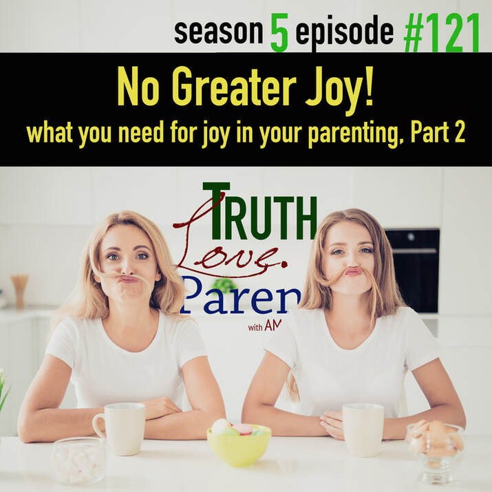 No Greater Joy | what you need for joy in your parenting, Part 2