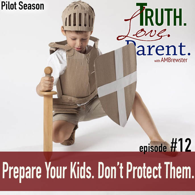 TLP 12: Prepare Your Kids. Don't Protect Them.