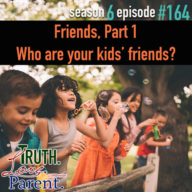 TLP 164: Friends, Part 1 | Who are your kids' friends?