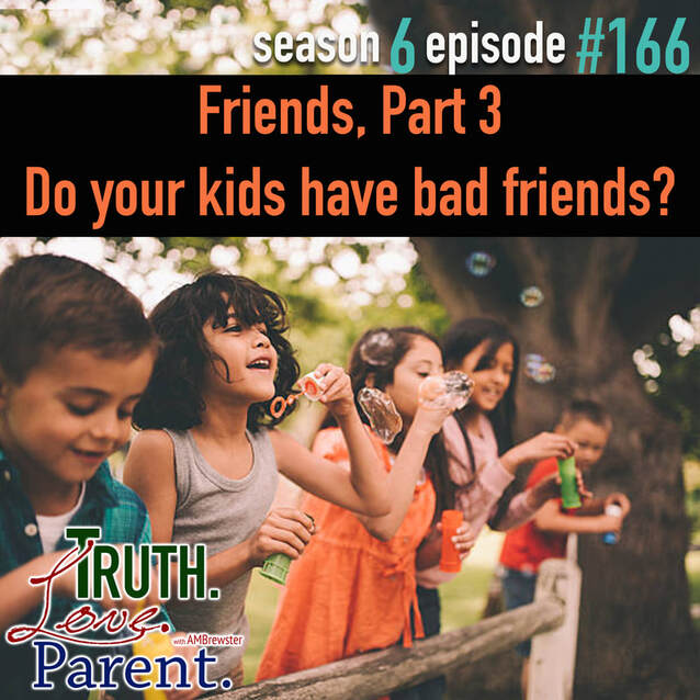 TLP 166: Friends, Part 3 | Do your kids have bad friends?