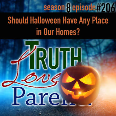 TLP 206: Should Halloween Have Any Place in Our Homes?