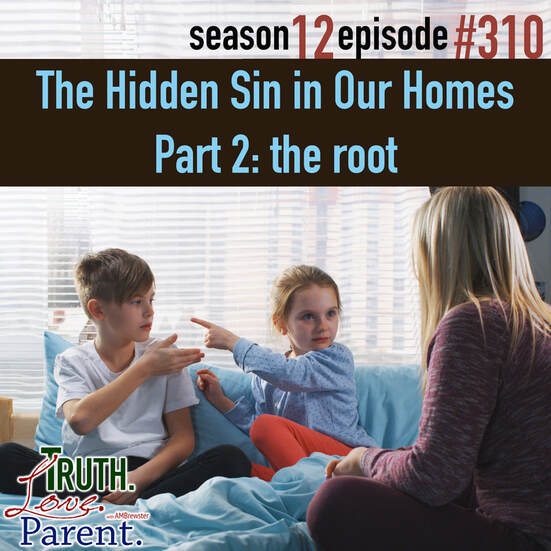 Parenting Complainers TLP 310: The Hidden Sin in Our Homes, Part 2 | the root
