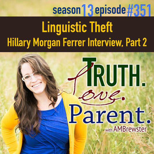 TLP 351: Mama & Papa Bear Apologetics | Hillary Morgan Ferrer Interview, Part 2