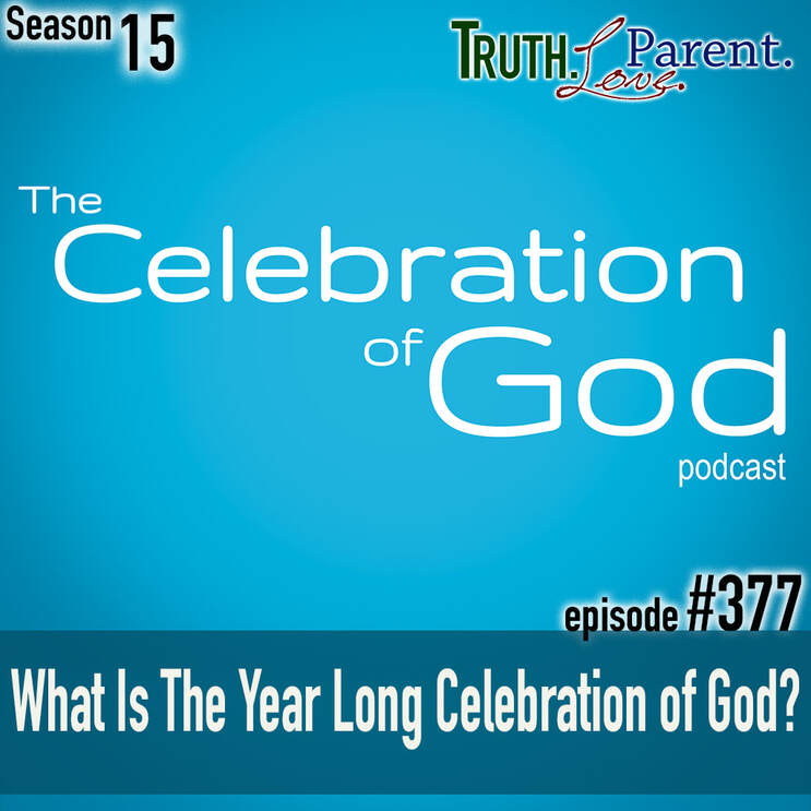TLP 377 (COG 1): What Is The Year Long Celebration of God?