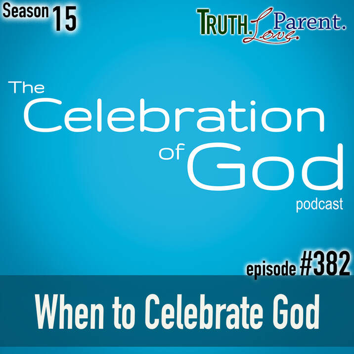 TLP 382: When to Celebrate God