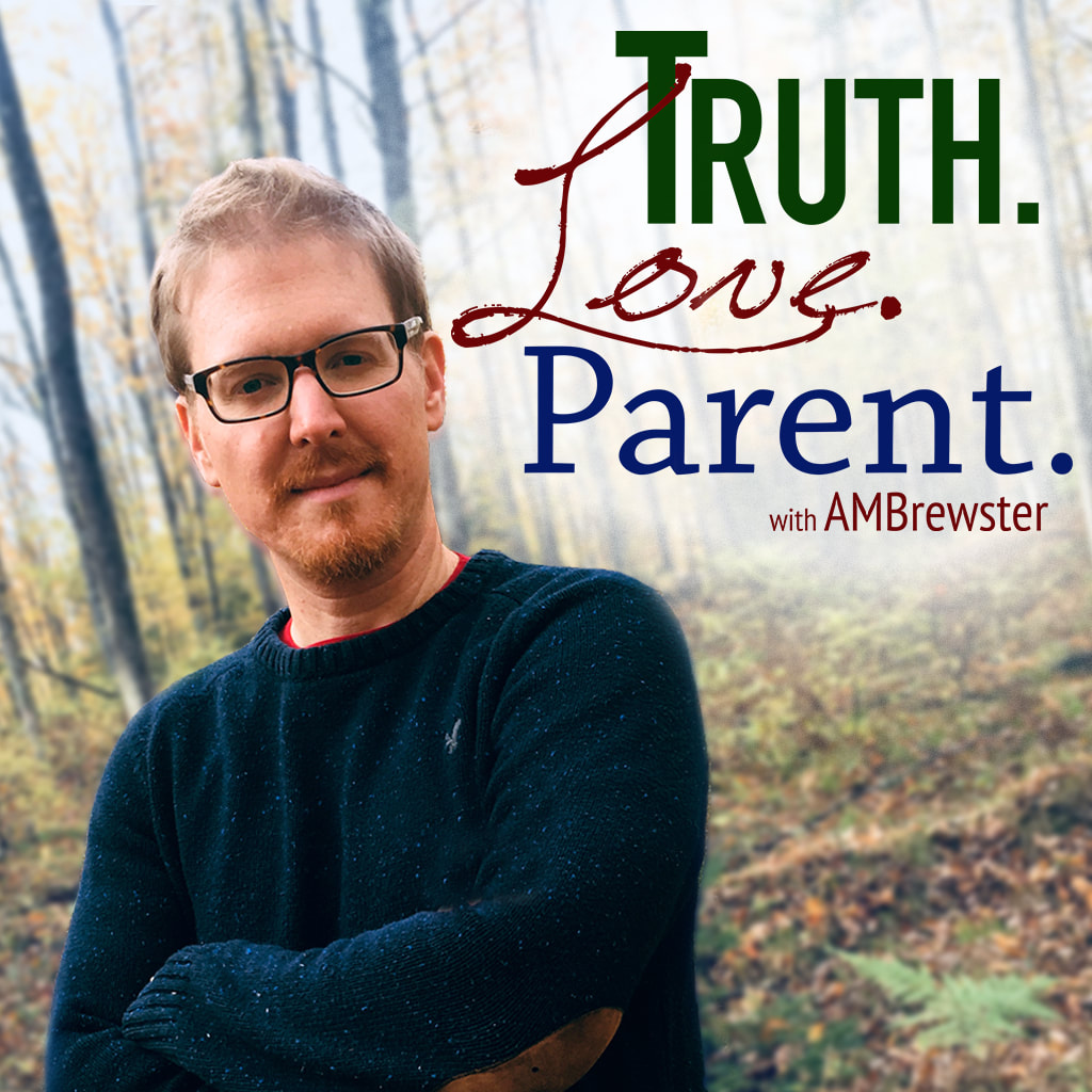 Truth Love Parent AMBrewster