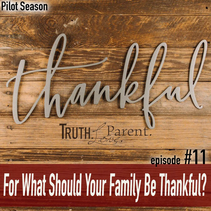 TLP 11: For What Should Your Family Be Thankful?