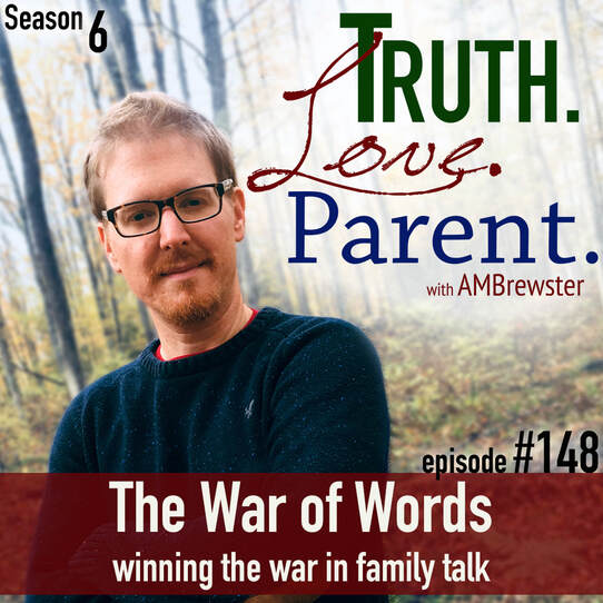 TLP 148: The War of Words | winning the war in family talk