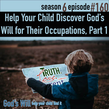 TLP 160: Help Your Children Discover God's Will for Their Occupation, Part 1