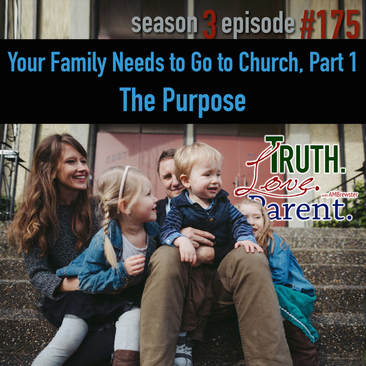 TLP 175: Your Family Needs to Go to Church, Part 1 | the purpose