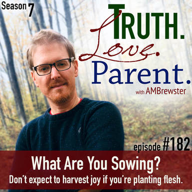TLP 182: What Are You Sowing? | don't expect to harvest joy if you're planting flesh