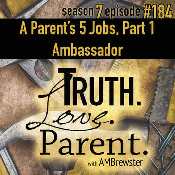 TLP 184: A Parent's 5 Jobs, Part 1 | Ambassador