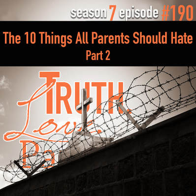 TLP 190: The 10 Things All Parents Should Hate, Part 2