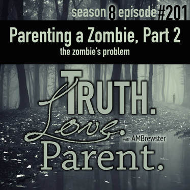 TLP 201: Parenting a Zombie, Part 2 | the zombie's problem