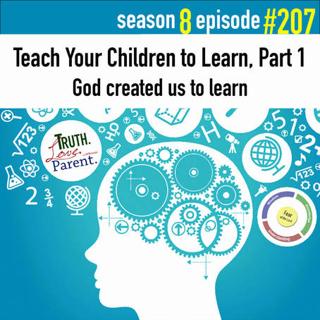 TLP 207: Teach Your Children to Learn, Part 1 | God created us to learn