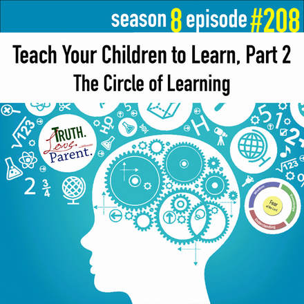 TLP 208: Teach Your Children to Learn, Part 2 | the Circle of Learning