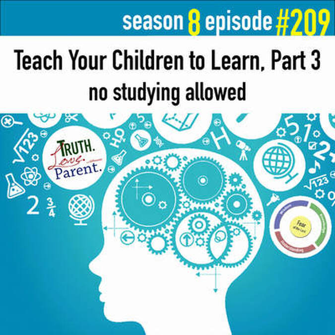TLP 209: Teach Your Children to Learn, Part 3 | no studying allowed
